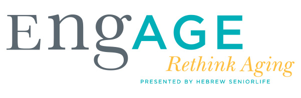 EngAGE Rethink Aging Presented by Hebrew SeniorLife